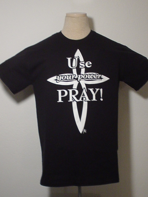 Use Your Power, PRAY! - No One Has Your Back Like Jesus Christian T Shirts